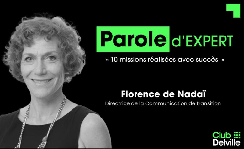 Florence de Nadaï Directrice de la Communication de transition depuis 10 ans. 10 missions réalisées avec succès