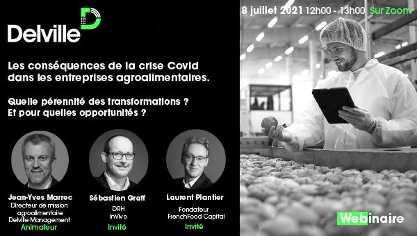 Webinaire 8 Juillet 2021 – Delville Management : Les conséquences de la crise Covid dans les entreprises agroalimentaires. Quelle pérennité des transformations ?